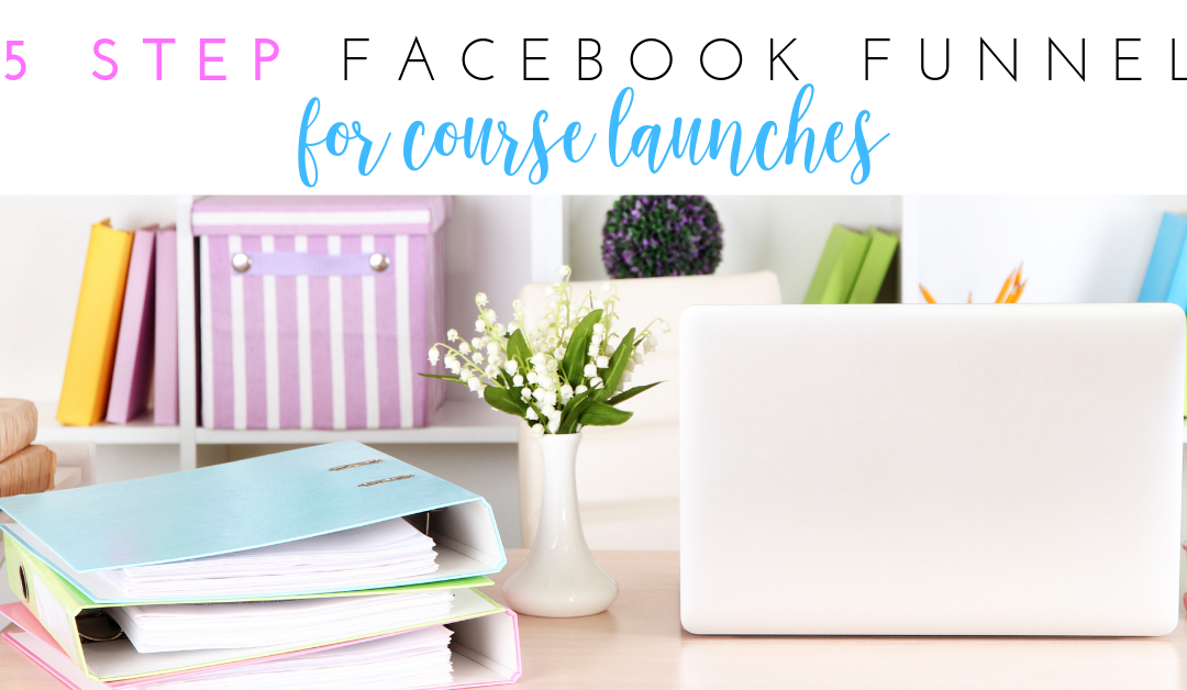 5-Step Facebook Funnel for Course Launches
