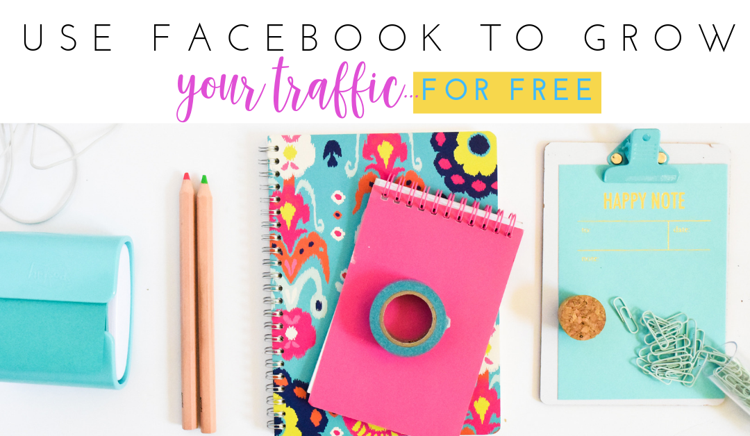 Using Facebook to Grow Your Traffic for FREE