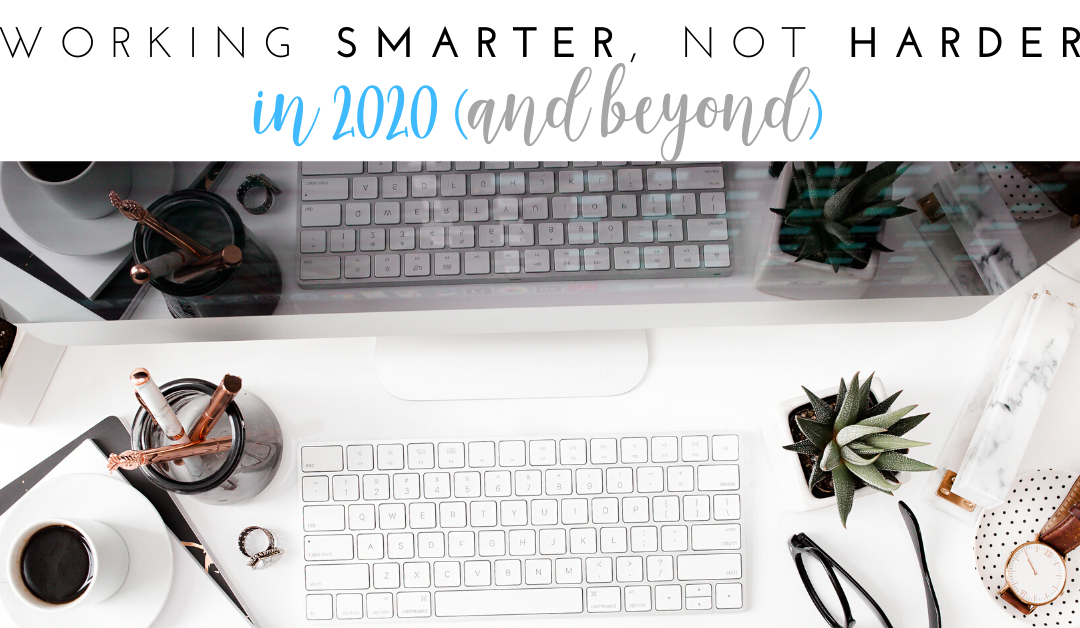 Work Smarter, Not Harder in 2020